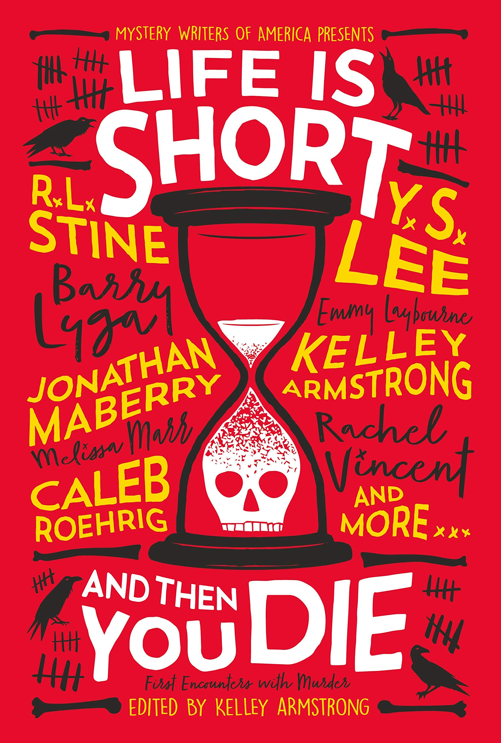 Life is Short and Then You Die: Mystery Writers of America Presents First Encounters With Murder edited by Kelley Armstrong